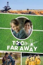 Nonton Film Too Far Away (2019) Subtitle Indonesia Streaming Movie Download