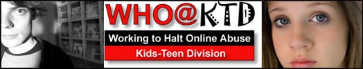 WHO@KTD: working to halt online abuse kids-teen division