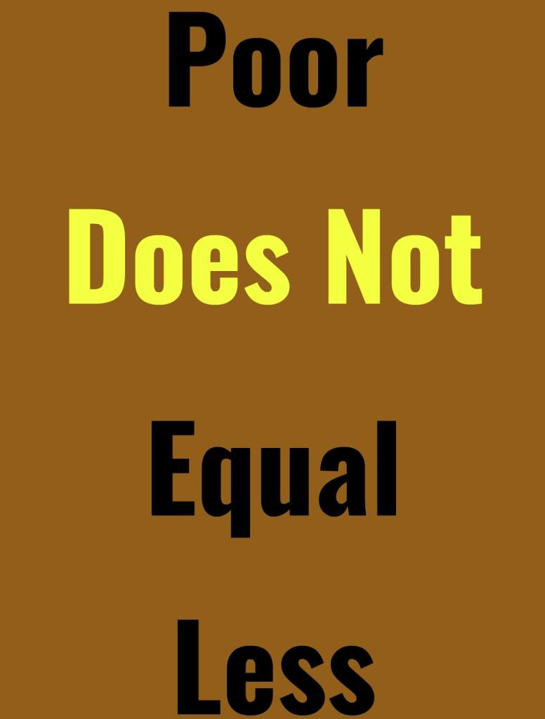 Poor Does Not Equal Less