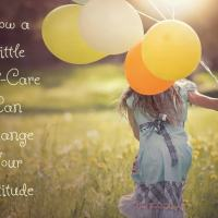 How a Little Self-Care Can Change Your Attitude