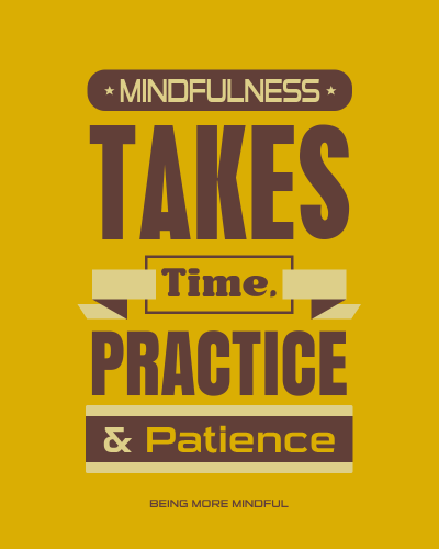 Mindfulness Takes Time, Practice & Patience (Being More Mindful)