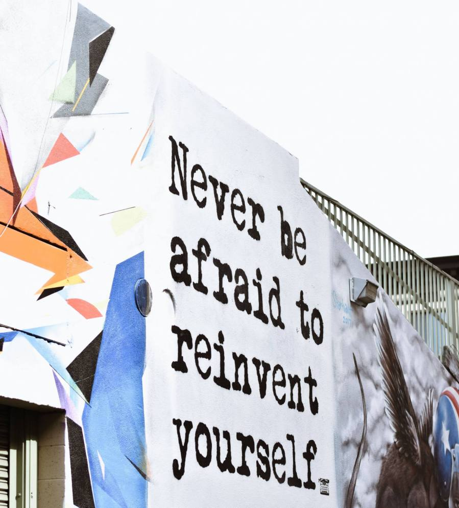 Never be afraid to reinvent yourself.