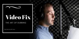 Video Fix: The art of dubbing