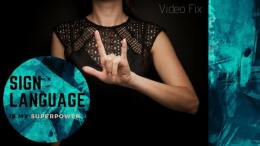 Video Fix: Sign Language is my Superpower
