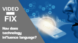 Video Fix: How does technology influence language?