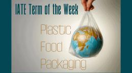 IATE Term of the Week: Plastic Food Packaging
