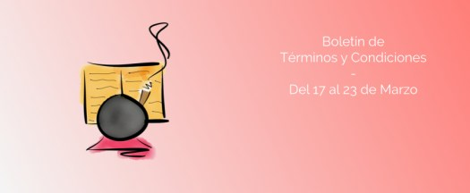 Boletín de Términos y Condiciones - Del 17 al 23 de Marzo