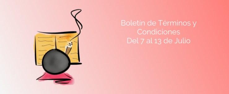 Boletín de Términos y Condiciones - Del 7 al 13 de Julio