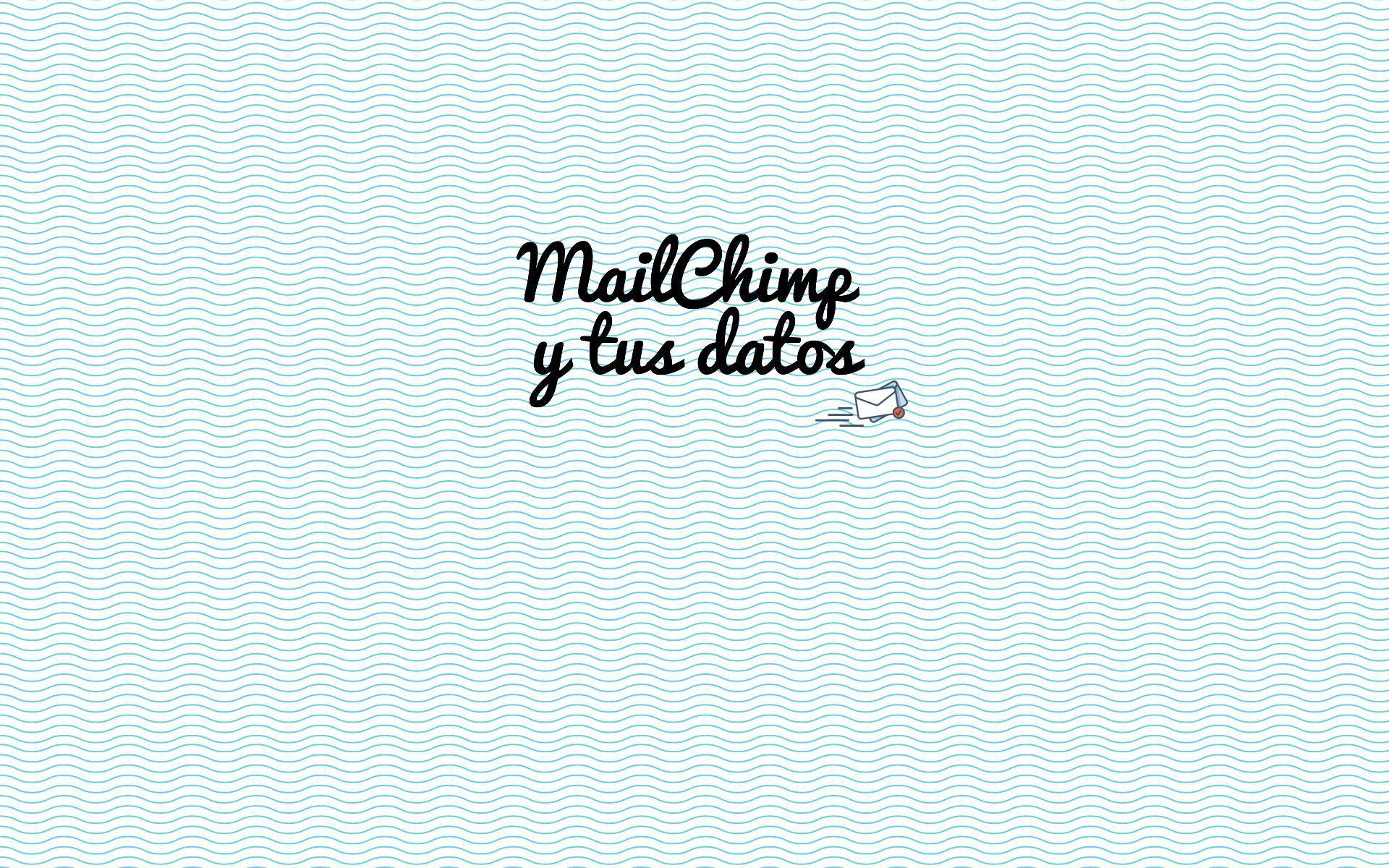 MailChimp y tus Datos