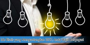Ide Bisnis yang Menguntungkan 2017