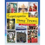 The Encyclopedia of Cheap Travel: Save Up to 90% on Lodging, Flights, Tours, Cruises, and More!