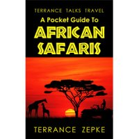 Terrance Talks Travel: A Pocket Guide To African Safaris