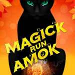 Behind the story of Magick Run Amok by Sharon Pape