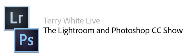 Terry White Live: The Lightroom and Photoshop CC Show