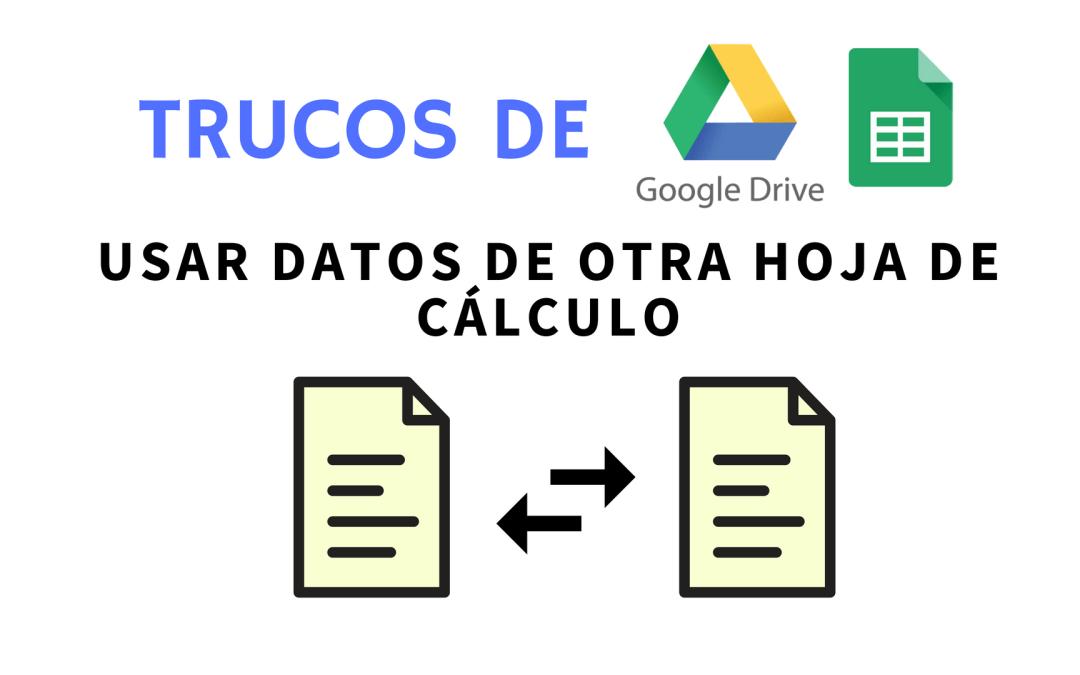 Traer datos de otra hoja de cálculo en Google Sheets