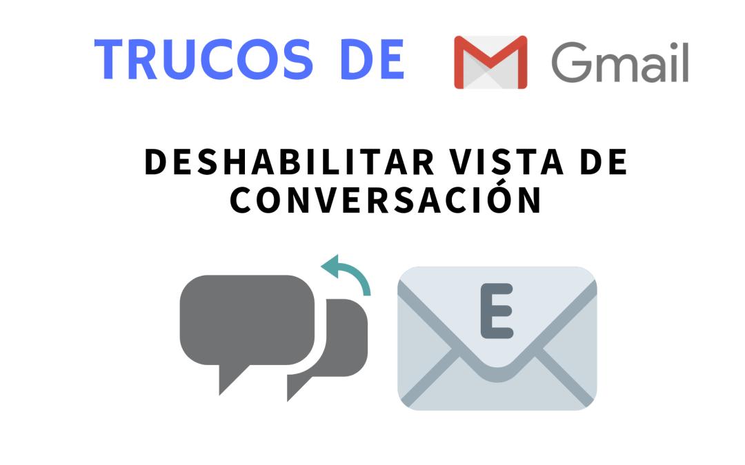 Deshabilitar vista de conversación en Gmail