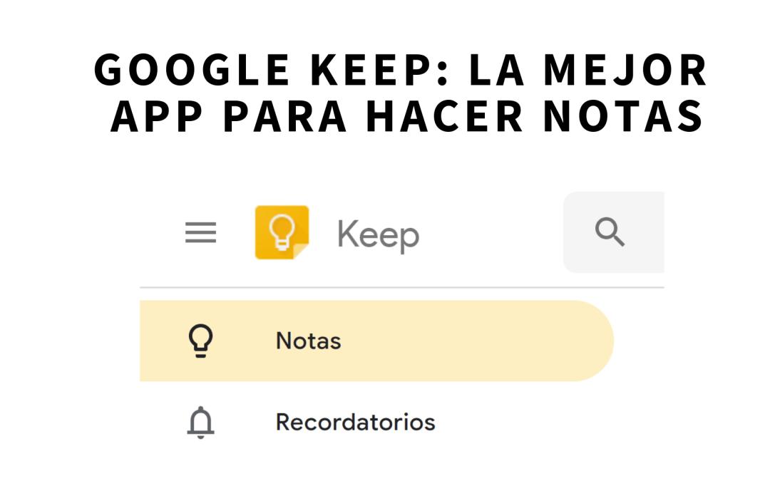 10 razones por las que Google Keep es la mejor app para tomar notas