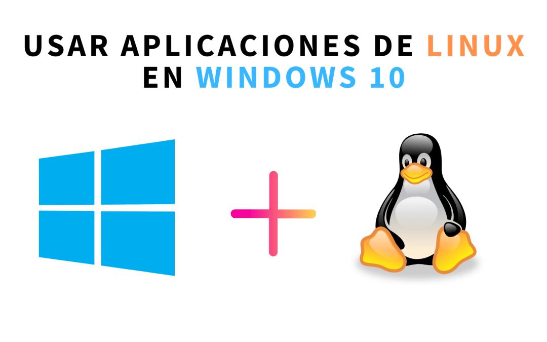 Usar aplicaciones de Linux en Windows 10