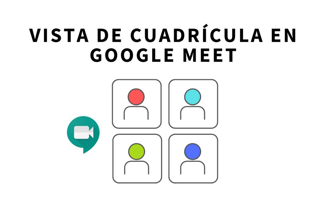 Vista de cuadrícula en Google Meet