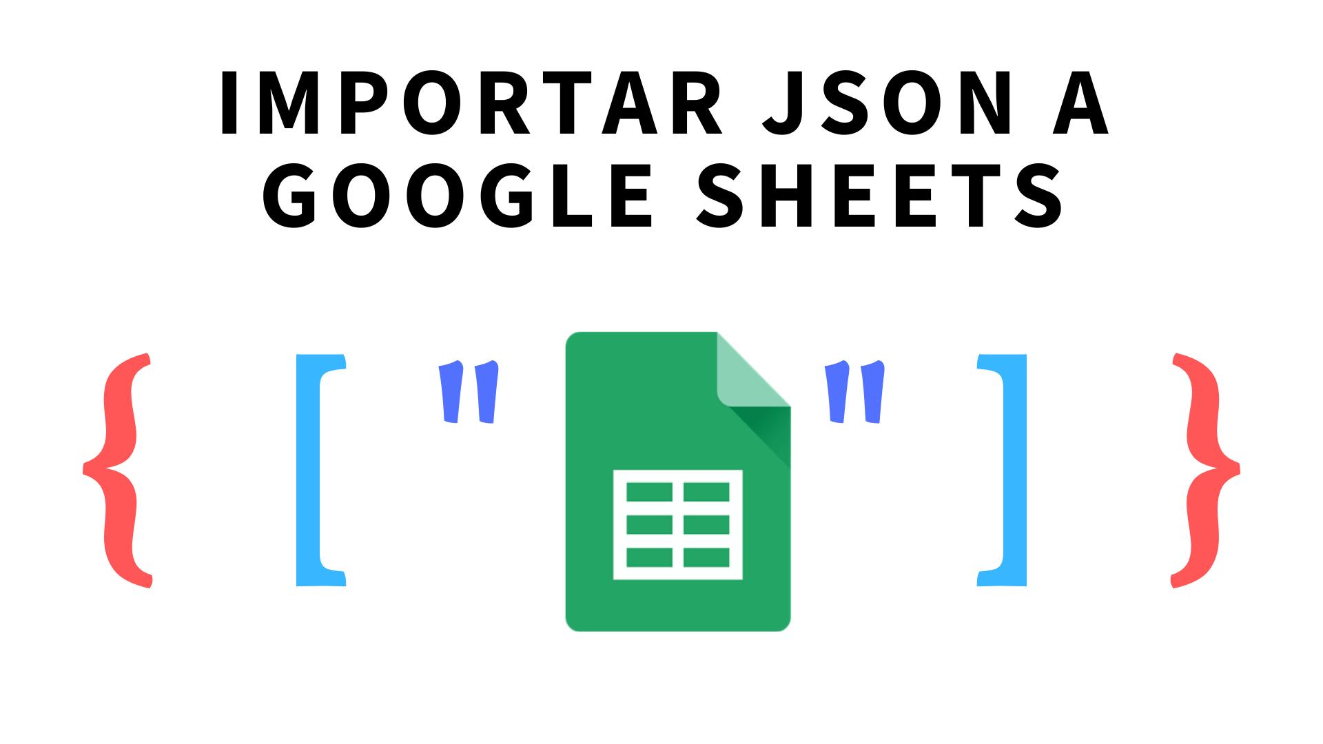 Importar JSON de una API a una hoja de cálculo de Google Sheets
