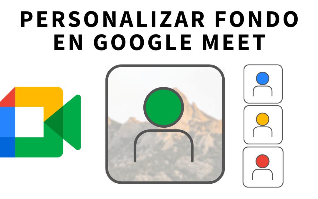 Cambiar fondo en Google Meet