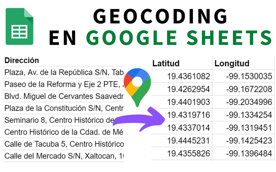Convertir direcciones a coordenadas de latitud y longitud con Google Sheets y Google Maps (Geocoding)