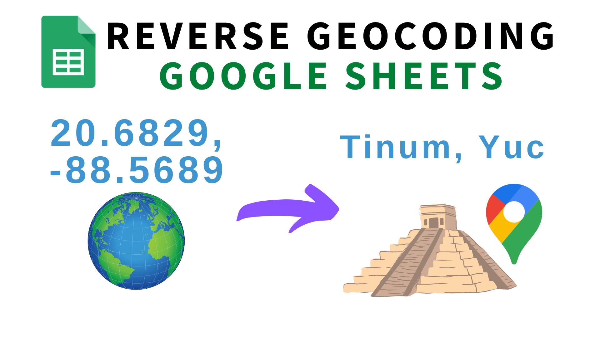 Convertir coordenadas de latitud y longitud en direcciones con Google Sheets y Google Maps (Reverse Geocoding)