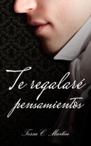 Te regalaré pensamientos - Tessa C. Martín