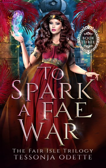 To Spark a Fae War – The Fair Isle Trilogy Book Three