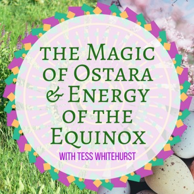 The Magic of Ostara and Energy of the Equinox