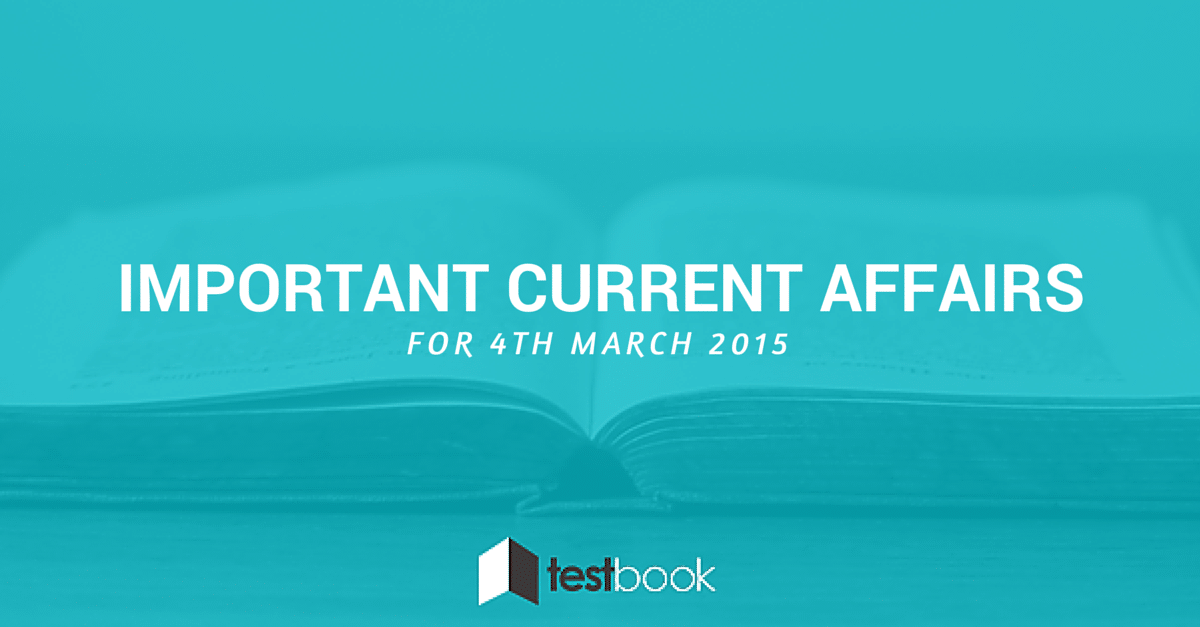 Important Current Affairs 4th March 2015 with PDF