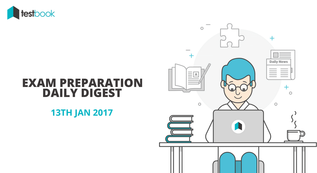 13th Jan 2017 Exam Preparation Digest - Today's Quizzes, Current Affairs & More