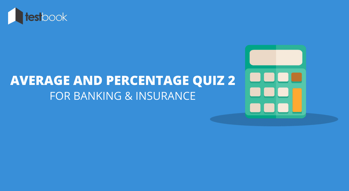 Average and Percentage Quiz 2 for Banking & Insurance Exams