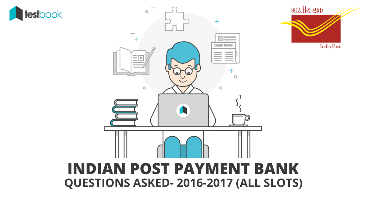Indian Post Payment Bank IPPB Questions Asked - Prelims 2016-2017 (All Slots)