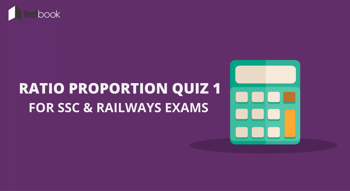 Ratio Proportion Quiz 1 for SSC & Railways Exams