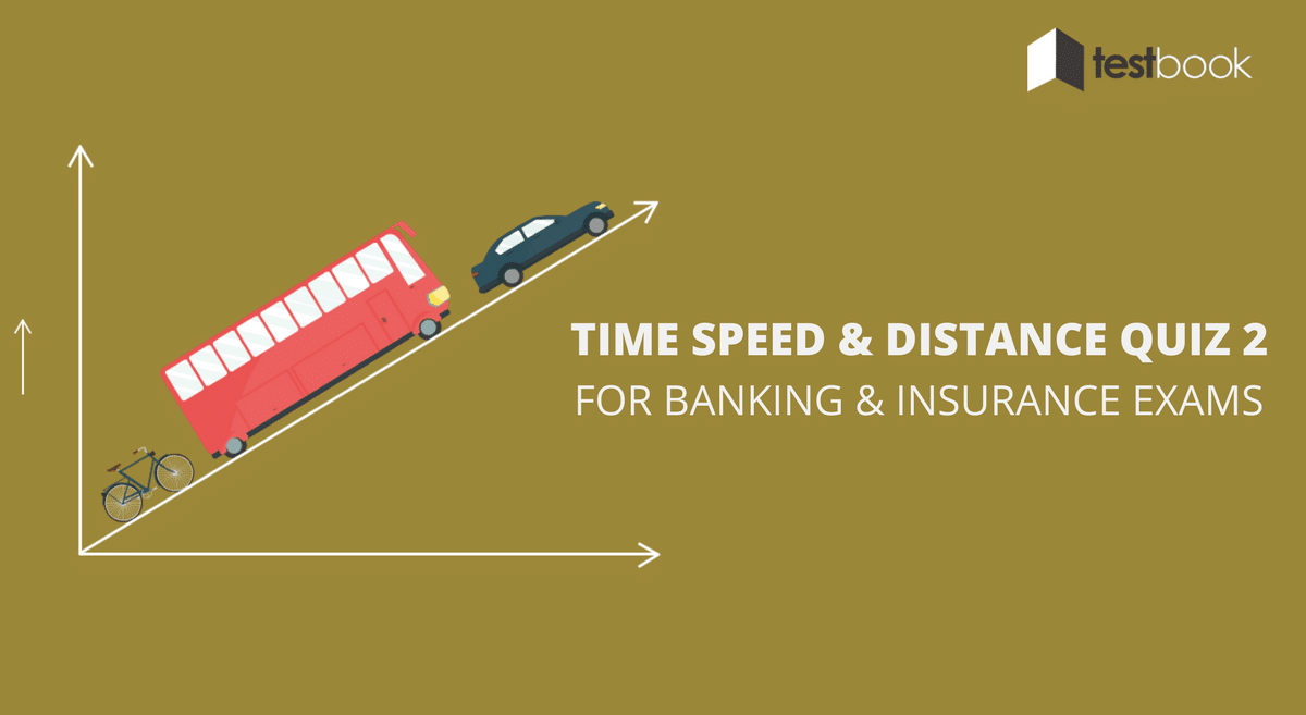 Time Speed and Distance Quiz 2 for Banking & Insurance Exams