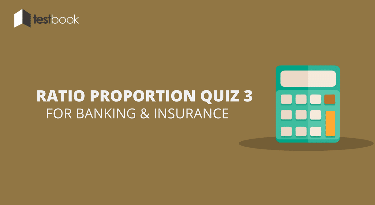 Ratio Proportion Quiz 3 for Banking & Insurance Exams