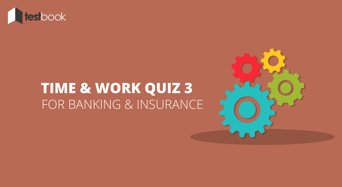 Time and Work Quiz 3 for Banking & Insurance Exams