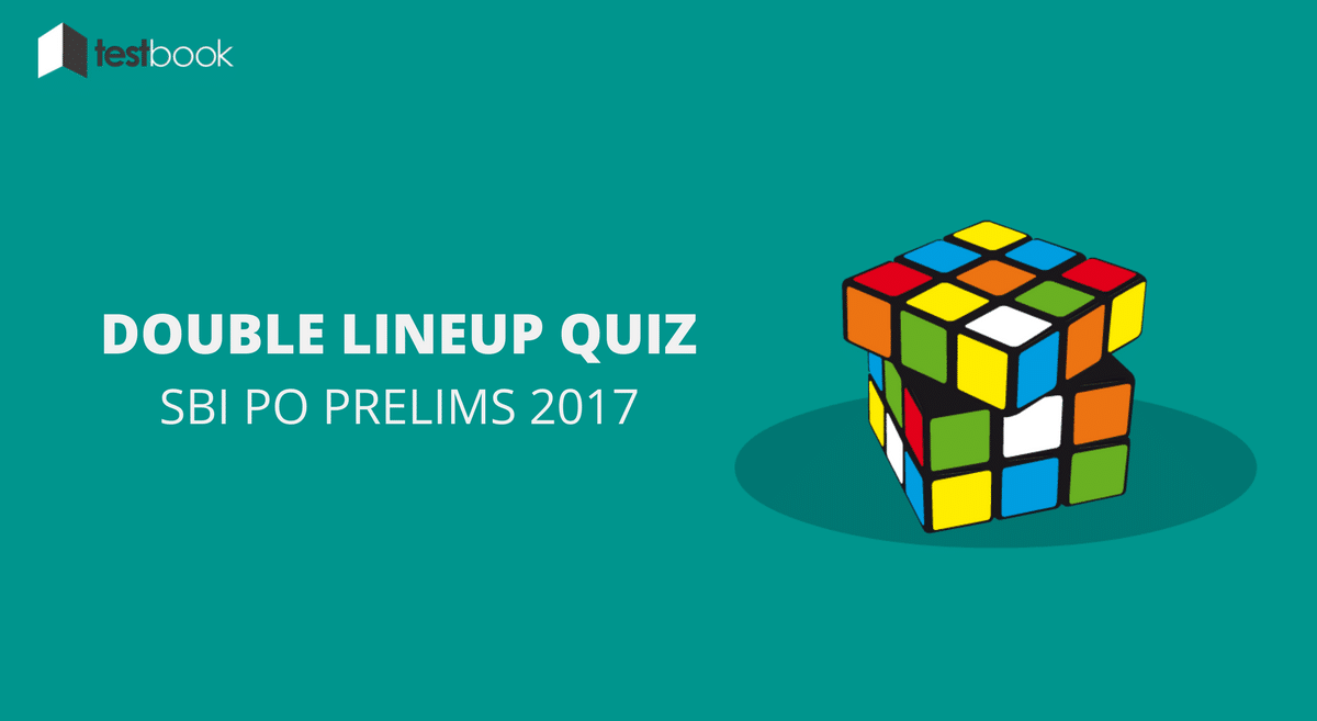 Advanced Level Double Lineup Puzzle Quiz SBI PO 2017 - Testbook Blog