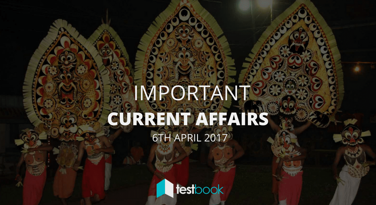 Important Current Affairs 6th April 2017 with PDF
