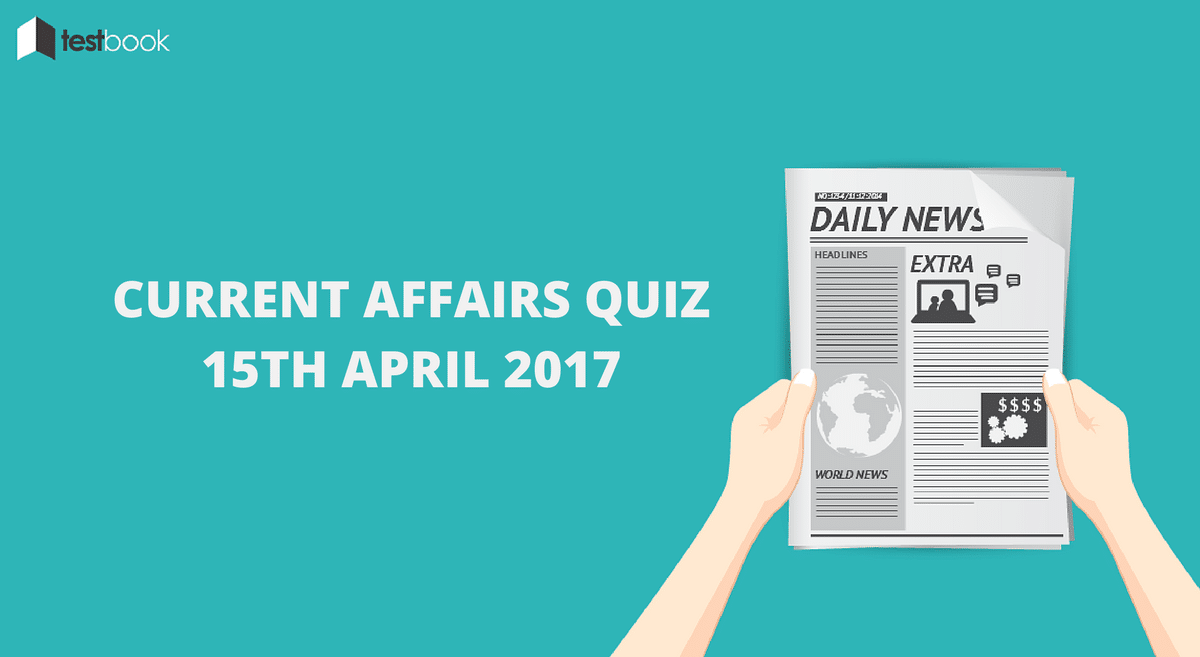 Important Current Affairs Quiz 15th April 2017