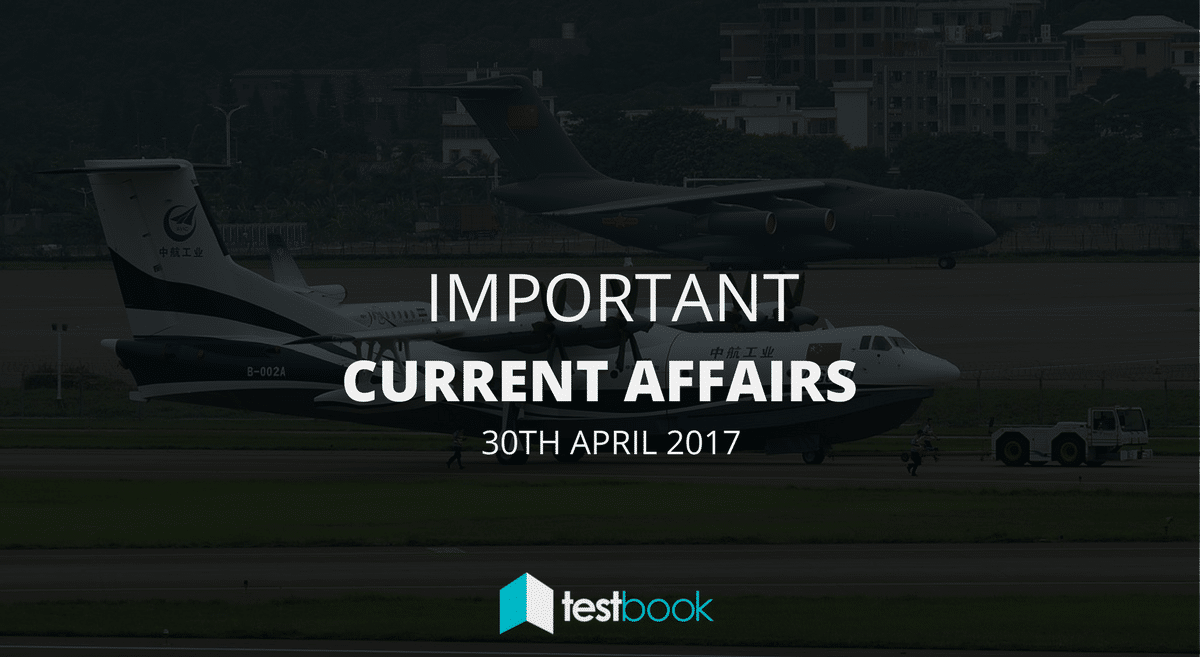 Important Current Affairs 30th April 2017 with PDF