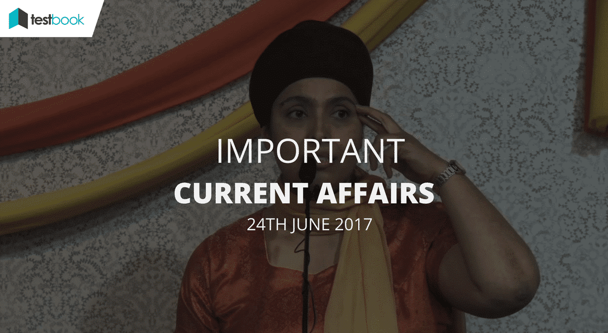 Important Current Affairs 24th June 2017 with PDF