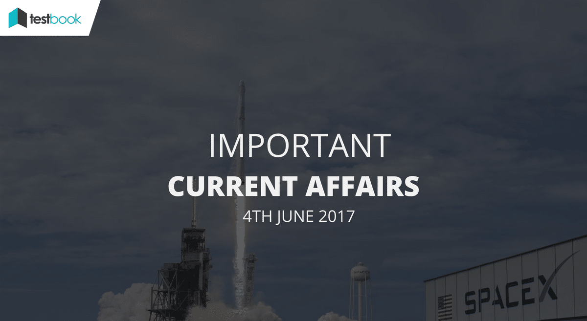 Important Current Affairs 4th June 2017 with PDF