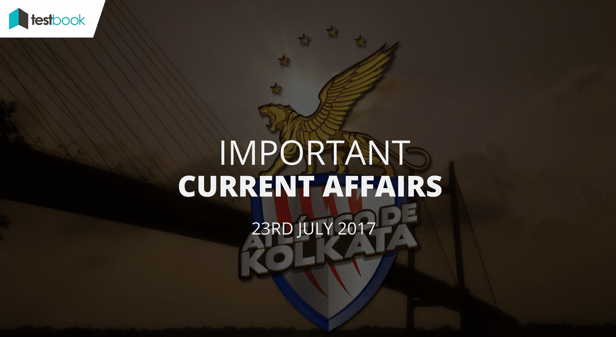 Important Current Affairs 23rd July 2017 with PDF