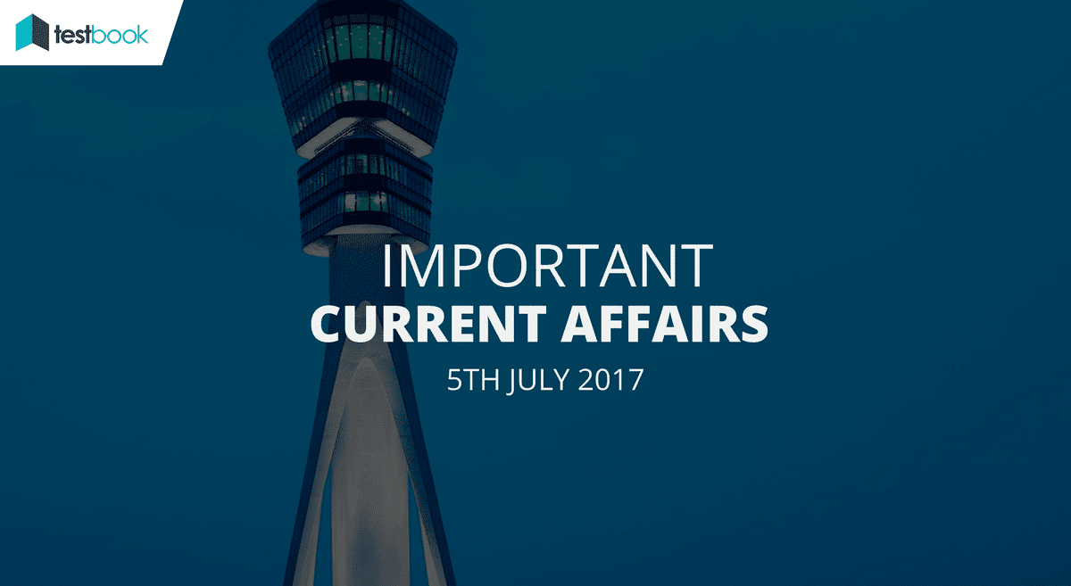 Important Current Affairs 5th July 2017 with PDF