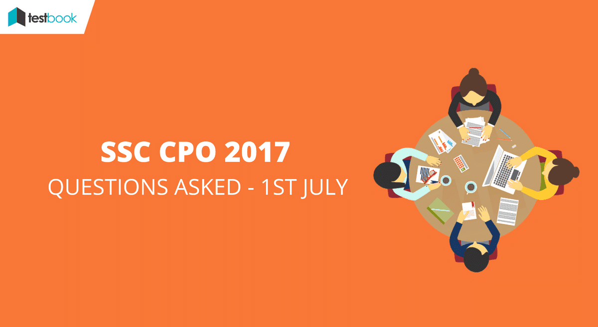 SSC CPO Questions Asked 1st July 2017 Tier I (All Slots)
