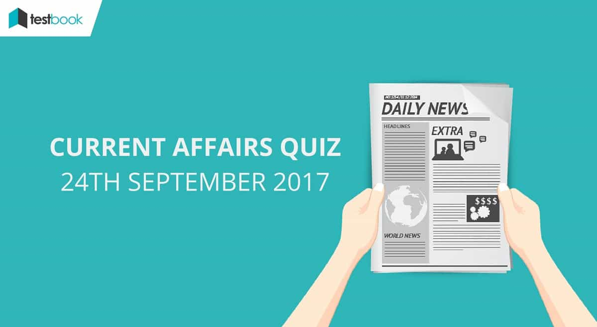 Important Current Affairs Quiz 24th September 2017 - Testbook