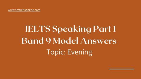 IELTS Speaking Part 1 Band 9 Model Answers - Topic Evenings testieltsonline