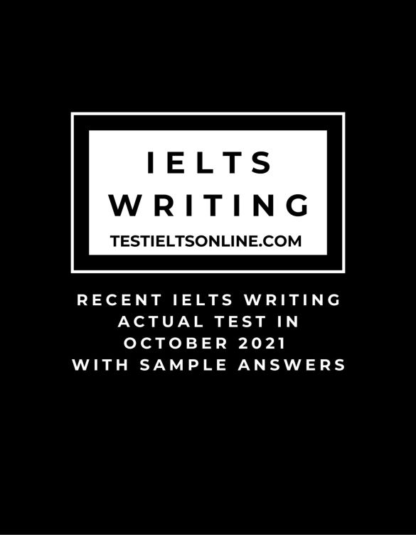 Recent IELTS Writing Actual Test in October 2021 with Sample Answers (1)